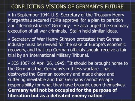 CONFLICTING VISIONS OF GERMANY'S FUTURE In September 1944 U.S. Secretary of the Treasury Henry Morgenthau secured FDR's approval for a plan to partition.