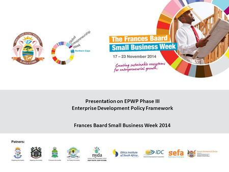 Presentation on EPWP Phase III Enterprise Development Policy Framework Frances Baard Small Business Week 2014.