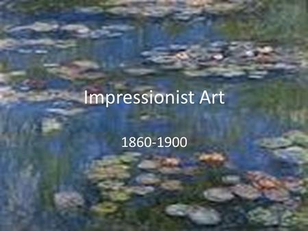 Impressionist Art 1860-1900. What is Impressionism? Style of painting that began in Paris during the mid 1800s. Unlike artists before them they painted.