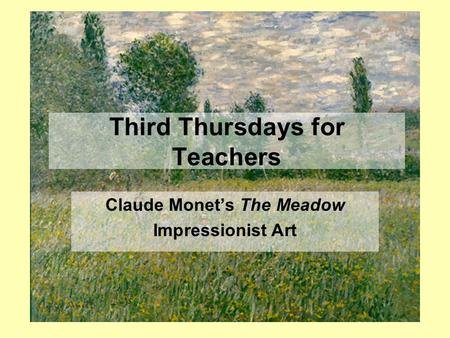 Third Thursdays for Teachers Claude Monet's The Meadow Impressionist Art.