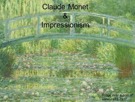 Claude Monet & Impressionism Bridge over a pool of water-1914-1917.