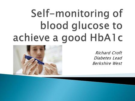 Richard Croft Diabetes Lead Berkshire West. The impact of a 1% reduction in HbA1c.