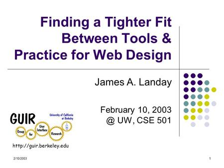 2/10/20031 Finding a Tighter Fit Between Tools & Practice for Web Design James A. Landay February 10, UW, CSE 501