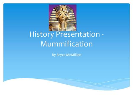 History Presentation - Mummification