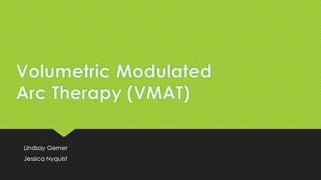 Volumetric Modulated Arc Therapy (VMAT)