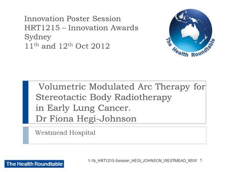 The Health Roundtable 1-1b_HRT1215-Session_HEGI_JOHNSON_WESTMEAD_NSW Volumetric Modulated Arc Therapy for Stereotactic Body Radiotherapy in Early Lung.