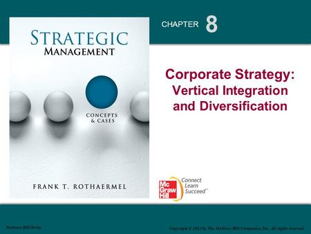 8 CHAPTER McGraw-Hill/Irwin Copyright © 2013 by The McGraw-Hill Companies, Inc. All rights reserved. Corporate Strategy: Vertical Integration and Diversification.