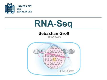 RNA-Seq Sebastian Groß 27.05.2015.  Why transcriptomics?  RNA-Seq: a revolutionary tool for transcriptomics  RNA-Seq benefits and comparison with other.