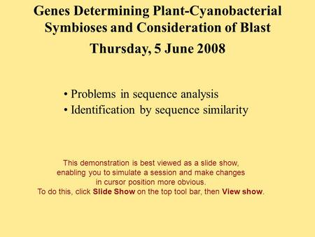 Thursday, 5 June 2008 Problems in sequence analysis Identification by sequence similarity Genes Determining Plant-Cyanobacterial Symbioses and Consideration.