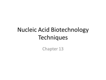 Nucleic Acid Biotechnology Techniques Chapter 13.