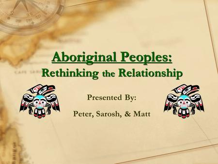 Aboriginal Peoples: Rethinking the Relationship Presented By: Peter, Sarosh, & Matt.