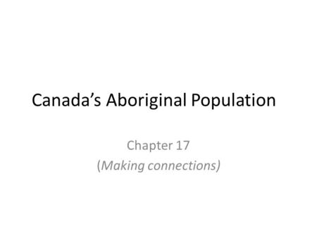 Canada's Aboriginal Population Chapter 17 (Making connections)