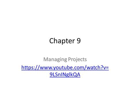 Chapter 9 Managing Projects https://www.youtube.com/watch?v= 9LSnINglkQA.