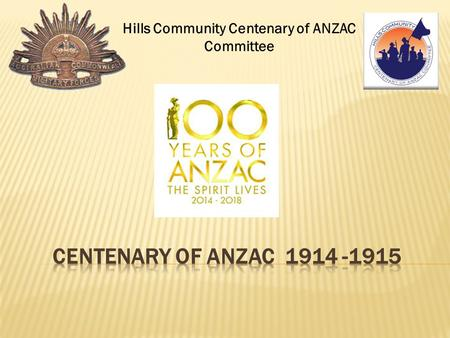 Hills Community Centenary <strong>of</strong> ANZAC Committee.