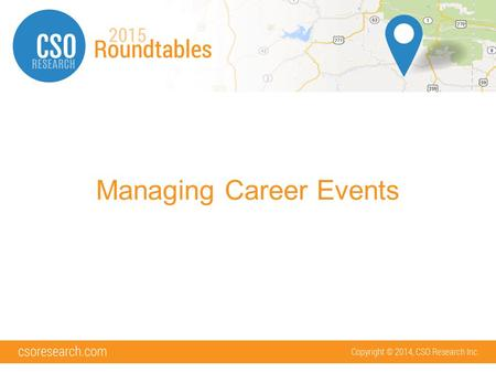 Managing Career Events. What Will We Cover Event Setup Event Email Templates Approving Registrations CSO Credit Card Processing Check-In.