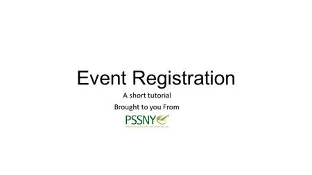 Event Registration A short tutorial Brought to you From.