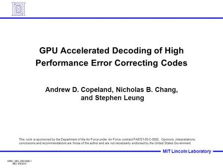 HPEC_GPU_DECODE-1 ADC 8/6/2015 MIT Lincoln Laboratory GPU Accelerated Decoding of High Performance Error Correcting Codes Andrew D. Copeland, Nicholas.