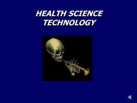 HEALTH SCIENCE TECHNOLOGY YOUR FUTURE: Money $$$$$ Prestige!!!!!Education……Security*****