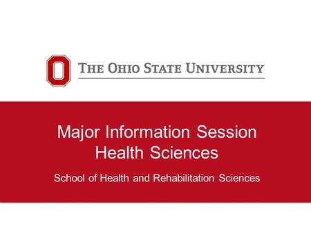 Major Information Session Health Sciences School of Health and Rehabilitation Sciences.