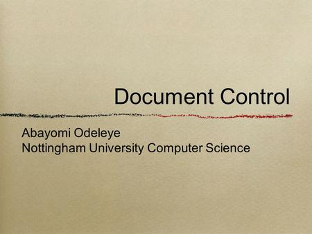 Document Control Abayomi Odeleye Nottingham University Computer Science.
