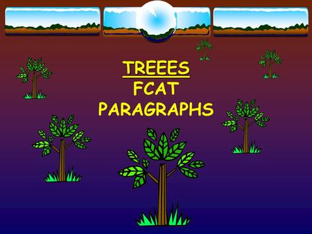 TREEES TREEES FCAT PARAGRAPHS. TREEES is an acronym, used as a reminder to fully develop each expository or persuasive paragraph. It stands for topic.
