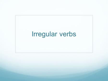 Irregular verbs. Watch this video lesson for more practice  irregular-verbs-with-sound.html.