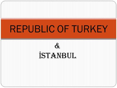 & İ stanbul REPUBLIC OF TURKEY. ATATURK FOUNDED THE REPUBLIC OF TURKEY IN 1923 MUSTAFA KEMAL ATATURK (1881-1938)