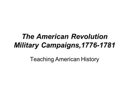 The American <strong>Revolution</strong> Military Campaigns,