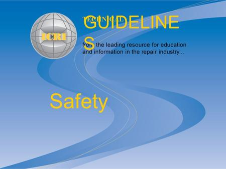 From the leading resource for education and information in the repair industry... TECHNICAL GUIDELINE S Safety.