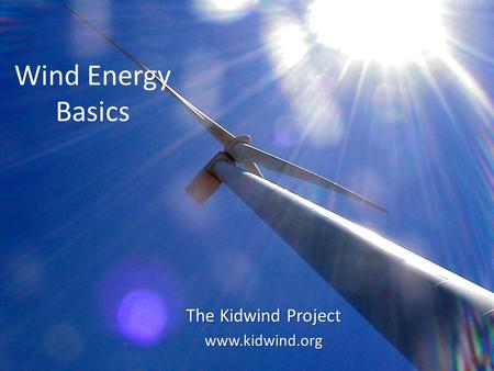 Wind Energy Basics The Kidwind Project www.kidwind.org.