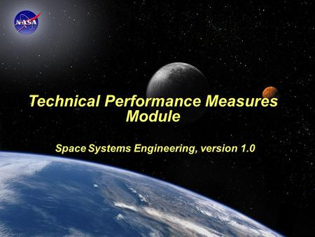 Space Systems Engineering: Technical Performance Measures Module Technical Performance Measures Module Space Systems Engineering, version 1.0.