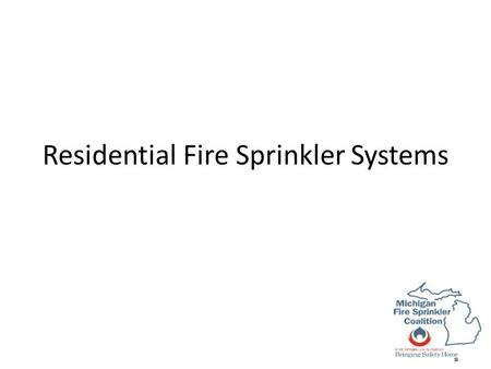 Residential Fire Sprinkler Systems. Goal Provide entry level firefighters with an understanding of residential fire sprinkler system Provide entry level.