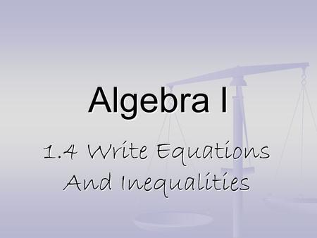 Algebra I 1.4 Write Equations And Inequalities. VOCAB Equation – a mathematical sentence formed by placing the symbol = between two expressions Inequality.