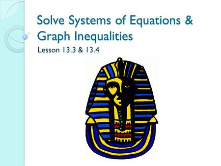 Solve Systems of Equations & Graph Inequalities Lesson 13.3 & 13.4.