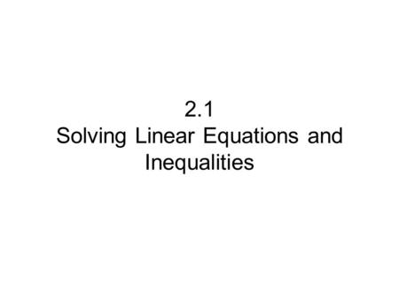 2.1 Solving Linear Equations and Inequalities. In your group, write down the things you might need to do or consider when you're simplifying algebraic.