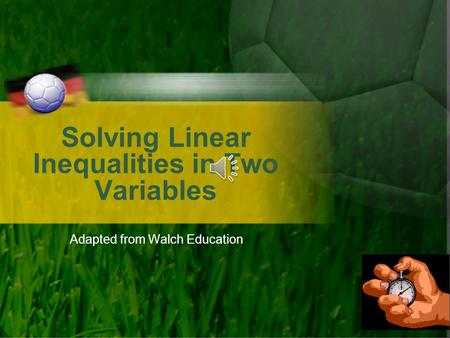 Solving Linear Inequalities in Two Variables Adapted from Walch Education.