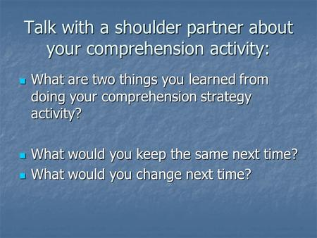 Talk with a shoulder partner about your comprehension activity: