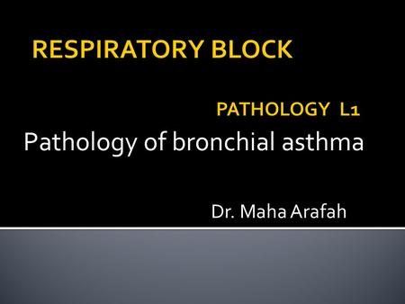 Pathology of bronchial asthma Dr. Maha Arafah.  At the end of this lecture, the student should be capable of:  Understanding asthma as an episodic,