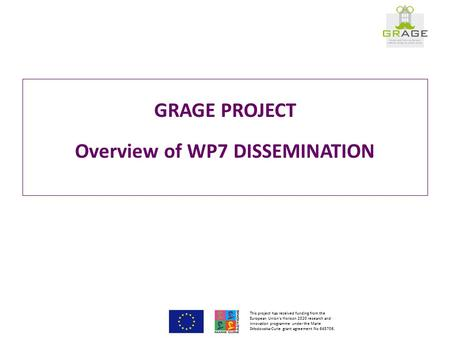 GRAGE PROJECT Overview of WP7 DISSEMINATION