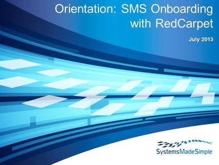 Orientation: SMS Onboarding with RedCarpet July 2013.