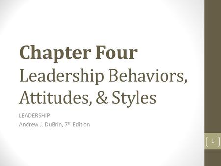 Chapter Four Leadership Behaviors, Attitudes, & Styles LEADERSHIP Andrew J. DuBrin, 7 th Edition 1.