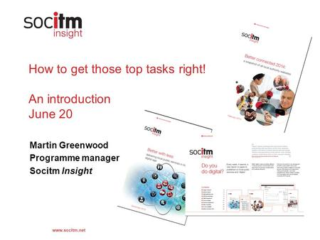 Www.socitm.net How to get those top tasks right! An introduction June 20 Martin Greenwood Programme manager Socitm Insight.