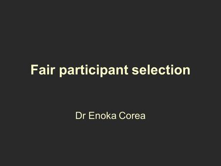 Fair participant selection Dr Enoka Corea. Inclusion criteria Exclusion criteria Where the study will be conducted How the participants will be recruited.