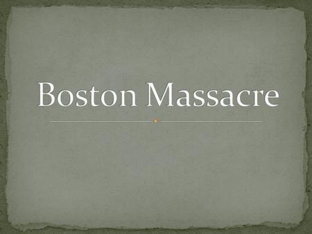 March 5, 1770 Culmination of tensions in the Colonies 5 Colonists died.