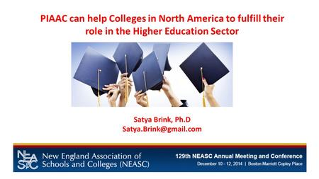 PIAAC can help Colleges in North America to fulfill their role in the Higher Education Sector Satya Brink, Ph.D