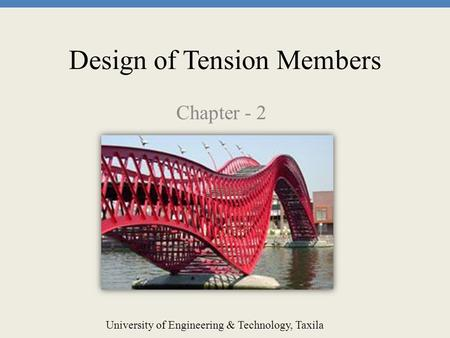 Design of Tension Members Chapter - 2 University of Engineering & Technology, Taxila.