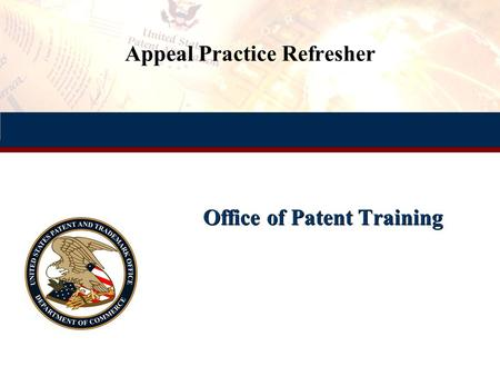 Appeal Practice Refresher Office of Patent Training.