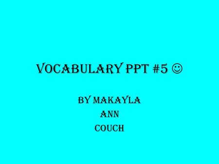 Vocabulary ppt #5 By Makayla Ann Couch. Prototype An original type, form, or instance serving as a basis or standard for later stages.