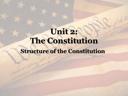 Unit 2: The Constitution Structure of the Constitution.