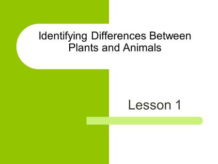 Identifying Differences Between Plants and Animals
